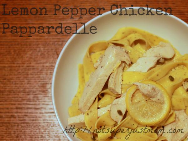 Lemon Pepper Chicken Pappardelle, via Not Super Just Mom