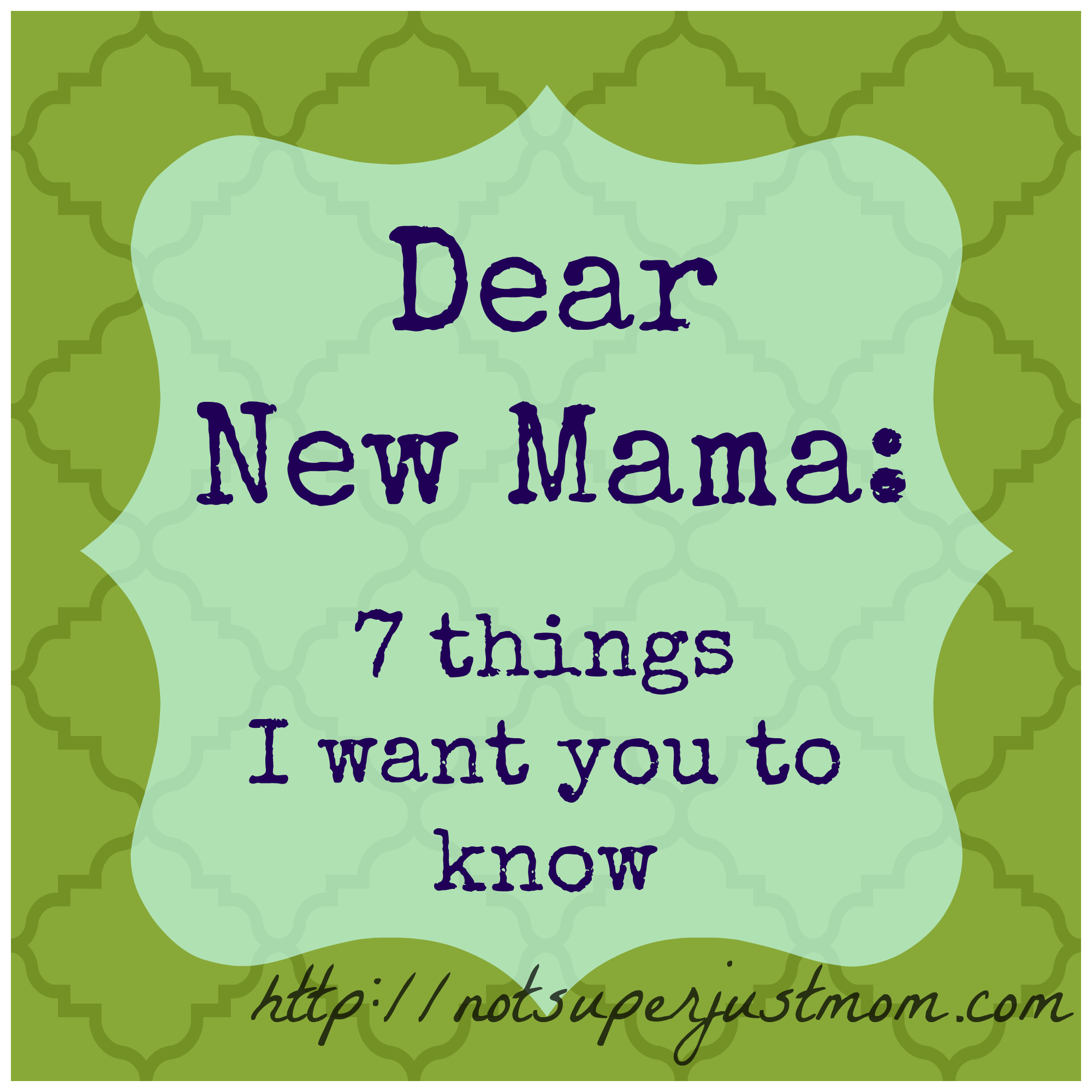 Dear New Mama, 7 Things I Want You To Know, Not Super Just Mom