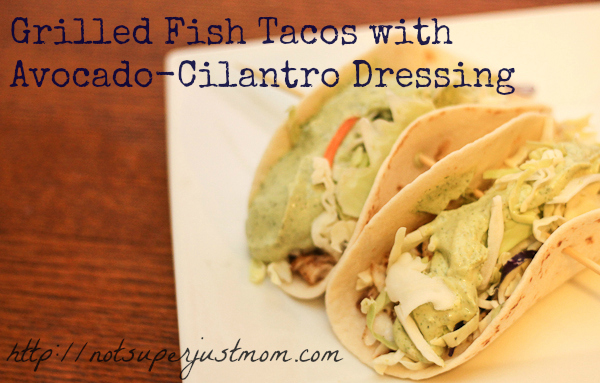 Fish Tacos with Avocado-Cilantro Dressing, Not Super Just Mom